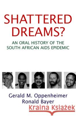 Shattered Dreams?: An Oral History of the South African AIDS Epidemic Gerald M. Oppenheimer Ronald Bayer 9780195307306