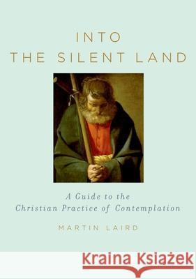 Into the Silent Land: A Guide to the Christian Practice of Contemplation M. S. Laird 9780195307603