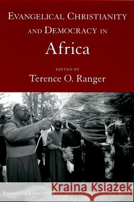 Evangelical Christianity and Democracy in Africa Terence O. Ranger 9780195308020