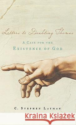 Letters to Doubting Thomas: A Case for the Existence of God Charles S. Layman 9780195308143