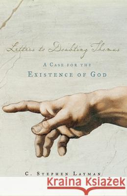 Letters to Doubting Thomas : A Case for the Existence of God Charles S. Layman 9780195308150 Oxford University Press, USA