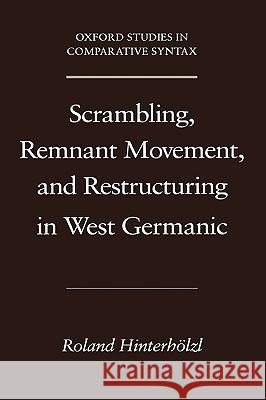 Scrambling, Remnant Movement, and Restructuring in West Germanic Roland Hinterholzl 9780195308204