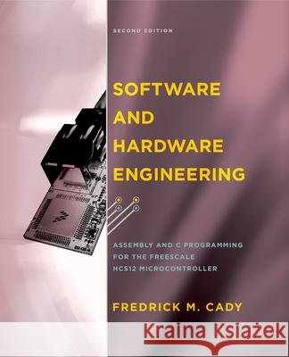 Software and Hardware Engineering: Assembly and C Programming for the Freescale HCS12 Microcontroller [With CDROM] Fredrick M. Cady 9780195308266