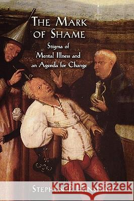 The Mark of Shame: Stigma of Mental Illness and an Agenda for Change Stephen P. Hinshaw 9780195308440