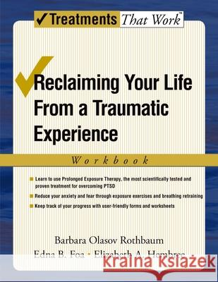 Reclaiming Your Life from a Traumatic Experience: A Prolonged Exposure Treatment Program Barbara O. Rothbaum Edna B. Foa Elizabeth A. Hembree 9780195308488