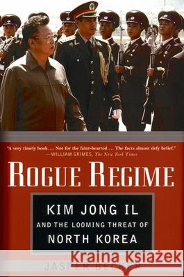 Rogue Regime: Kim Jong Il and the Looming Threat of North Korea Jasper Becker 9780195308914