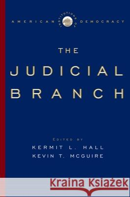 The Judicial Branch Kermit L. Hall Kevin T. McGuire 9780195309171
