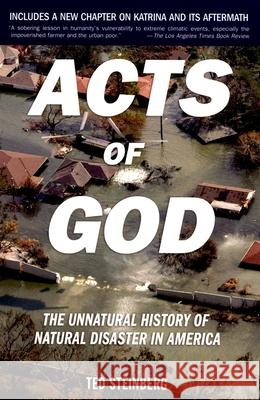 Acts of God: The Unnatural History of Natural Disaster in America Ted Steinberg 9780195309683