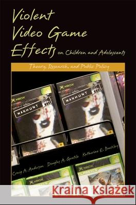 Violent Video Game Effects on Children and Adolescents: Theory, Research, and Public Policy Craig A. Anderson Douglas A. Gentile Katherine E. Buckley 9780195309836