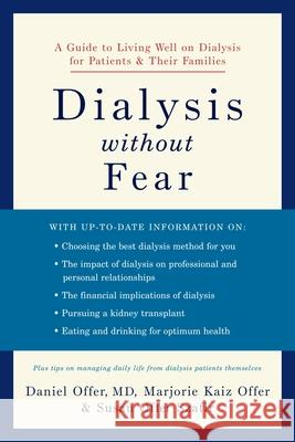 Dialysis Without Fear: A Guide to Living Well on Dialysis for Patients and Their Families Daniel Offer Marjorie Kaiz Offer Susan Offer Szafir 9780195309959