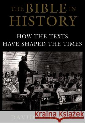 The Bible in History: How the Texts Have Shaped the Times David W. Kling 9780195310214