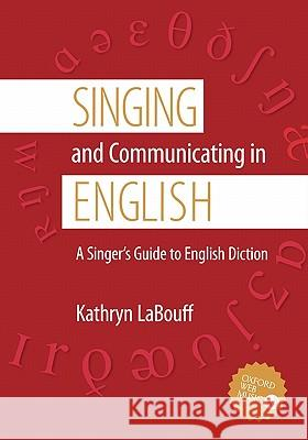 Singing and Communicating in English: A Singer's Guide to English Diction Kathryn Labouff 9780195311389