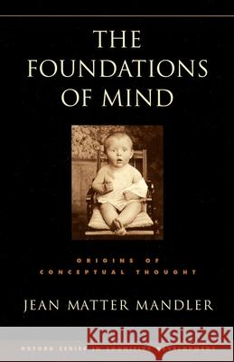 The Foundations of Mind: Origins of Conceptual Thought Jean Matter Mandler 9780195311839