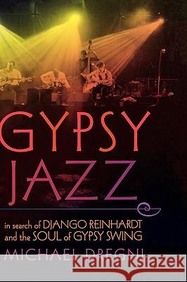 Gypsy Jazz : In Search of Django Reinhardt and the Soul of Gypsy Swing Michael Dregni 9780195311921