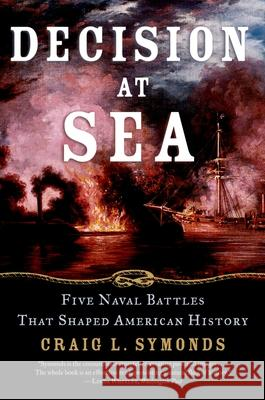 Decision at Sea: Five Naval Battles That Shaped American History Craig L. Symonds 9780195312119