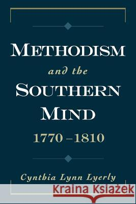 Methodism and the Southern Mind, 1770-1810 Cynthia Lynn Lyerly 9780195313062