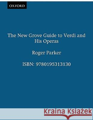 The New Grove Guide to Verdi and His Operas Roger Parker 9780195313130