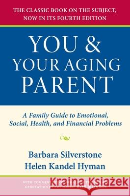 You & Your Aging Parent: A Family Guide to Emotional, Social, Health, and Financial Problems Barbara Silverstone Helen Kandel Hyman 9780195313161