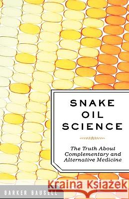 Snake Oil Science: The Truth about Complementary and Alternative Medicine R. Barker Bausell 9780195313680