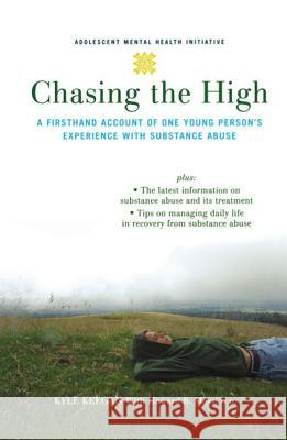 Chasing the High : A Firsthand Account of One Young Person's Experience with Substance Abuse Howard Moss Beryl Lieff Benderly Kyle Keegan 9780195314717 Oxford University Press, USA