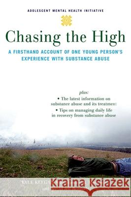 Chasing the High : A Firsthand Account of One Young Person's Experience with Substance Abuse Howard Moss Beryl Lieff Benderly Kyle Keegan 9780195314724 Oxford University Press, USA