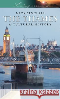 The Thames: A Cultural History Mick Sinclair 9780195314922