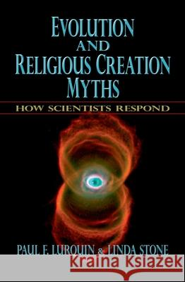 Evolution and Religious Creation Myths: How Scientists Respond Paul F. Lurquin Linda Stone 9780195315387