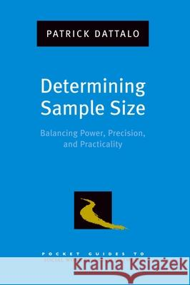 Determining Sample Size: Balancing Power, Precision, and Practicality Patrick Dattalo 9780195315493