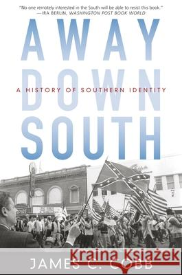 Away Down South: A History of Southern Identity James C. Cobb 9780195315813