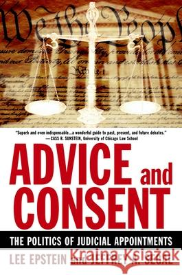Advice and Consent: The Politics of Judicial Appointments Lee Epstein Jeffrey A. Segal 9780195315837