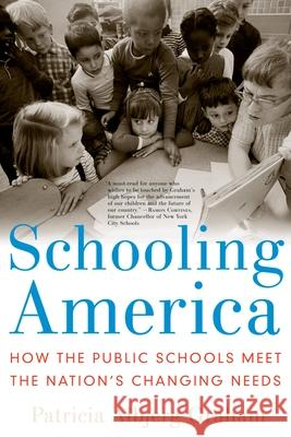 Schooling America : How the Public Schools Meet the Nation's Changing Needs Patricia Albjerg Graham 9780195315844