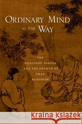 Ordinary Mind as the Way: The Hongzhou School and the Growth of Chan Buddhism Mario Poceski 9780195319965
