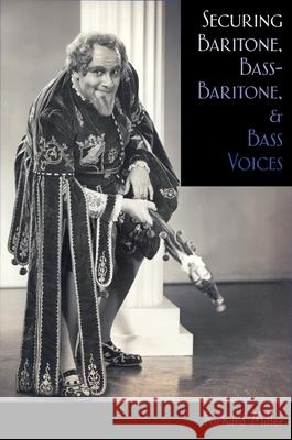 Securing Baritone, Bass-Baritone, and Bass Voices Richard Miller 9780195322651