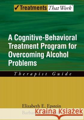 Overcoming Alcohol Use Problems: Therapist Guide : A cognitive-behavioural treatment program Elizabeth E. Epstein Barbara S. McCrady 9780195322811