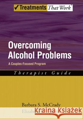 Overcoming Alcohol Problems: A Couples-Focused Program Barbara S. McCrady Elizabeth E. Epstein 9780195322873