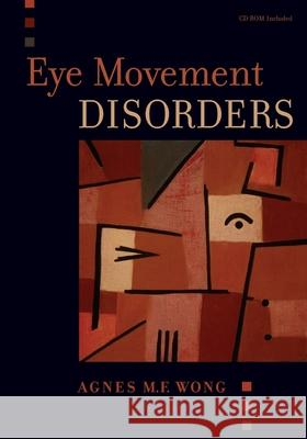 Eye Movement Disorders [With CDROM] Agnes M. F. Wong 9780195324266