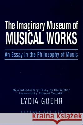 The Imaginary Museum of Musical Works : An Essay in the Philosophy of Music Lydia Goehr 9780195324785