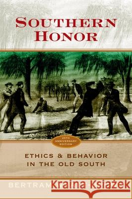 Southern Honor: Ethics and Behavior in the Old South Bertram Wyatt-Brown 9780195325171