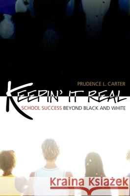 Keepin' It Real: School Success Beyond Black and White Prudence L. Carter 9780195325232