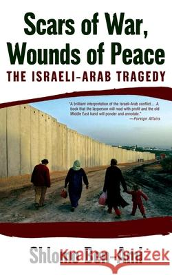 Scars of War, Wounds of Peace: The Israeli-Arab Tragedy Shlomo Ben-Ami 9780195325423