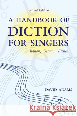 A Handbook of Diction for Singers : Italian, German, French David Adams 9780195325591