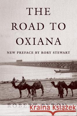 The Road to Oxiana Robert Byron Paul Fussell Rory Stewart 9780195325607