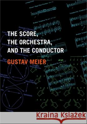 The Score, the Orchestra, and the Conductor Gustav Meier 9780195326369