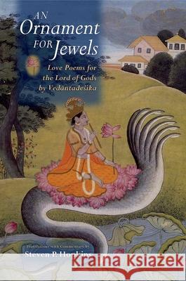 An Ornament for Jewels: Love Poems for the Lord of Gods Venkatanatha                             Steven P. Hopkins 9780195326406