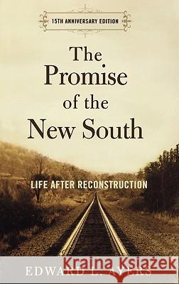 The Promise of the New South: Life After Reconstruction Edward L. Ayers 9780195326871