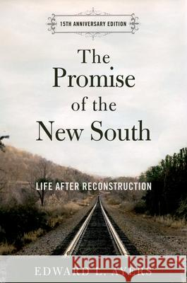 The Promise of the New South: Life After Reconstruction - 15th Anniversary Edition Edward L. Ayers 9780195326888