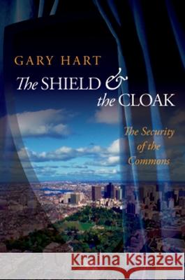 The Shield and the Cloak: The Security of the Commons Gary Hart 9780195326963
