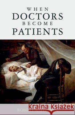When Doctors Become Patients Robert Klitzman 9780195327670