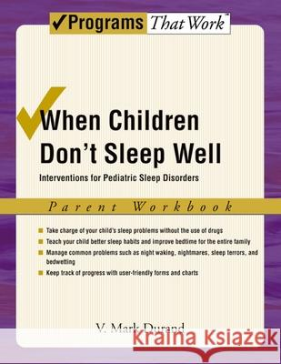 When Children Don't Sleep Well: Interventions for Pediatric Sleep Disorders Parent Workbook V. Mark Durand 9780195329483
