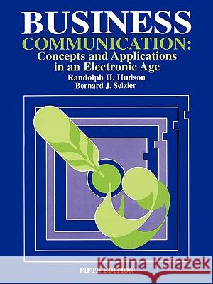 Business Communication: Concepts and Applications in an Electronic Age Randolph H. Hudson Randolph H. Hudson Bernard J. Selzler 9780195329681